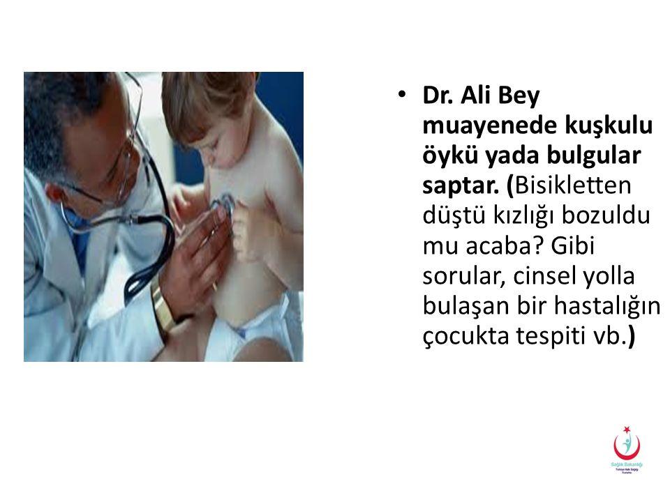 Dr. Ali Bey muayenede kuşkulu öykü yada bulgular saptar