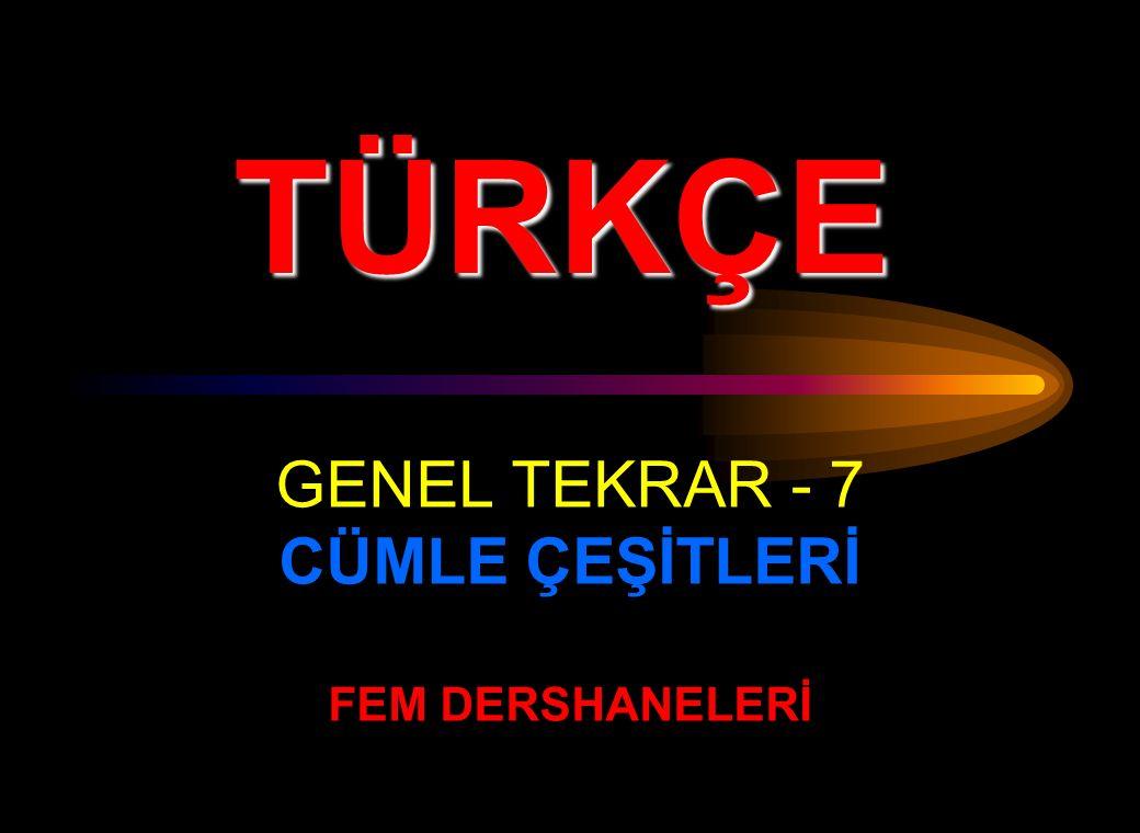 GENEL TEKRAR - 7 CÜMLE ÇEŞİTLERİ FEM DERSHANELERİ