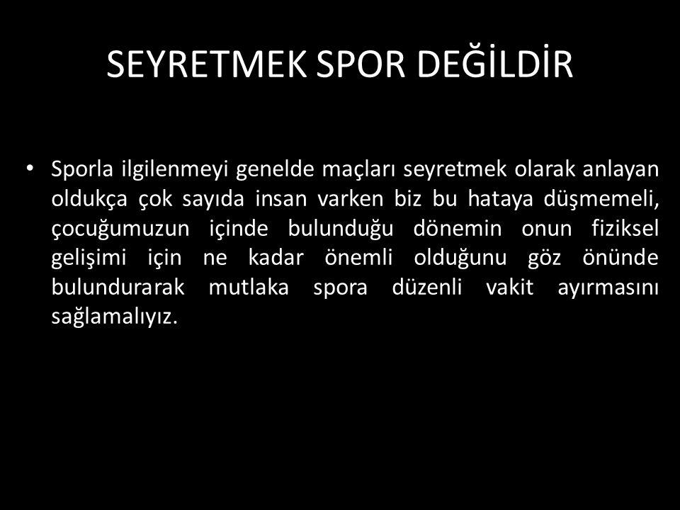 SEYRETMEK SPOR DEĞİLDİR