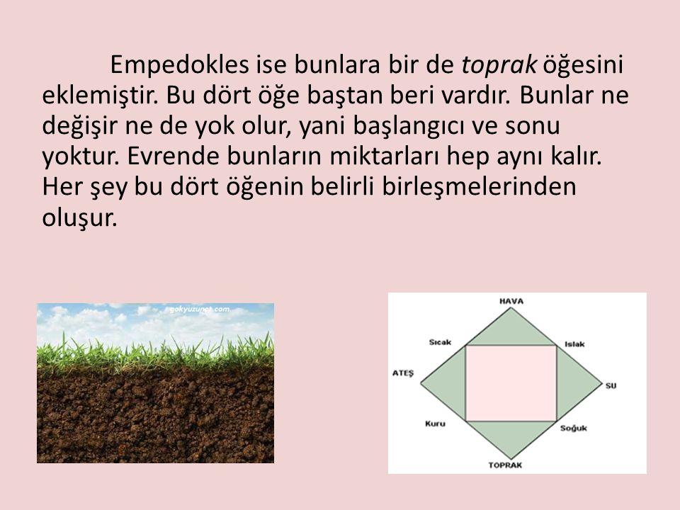 Empedokles ise bunlara bir de toprak öğesini eklemiştir