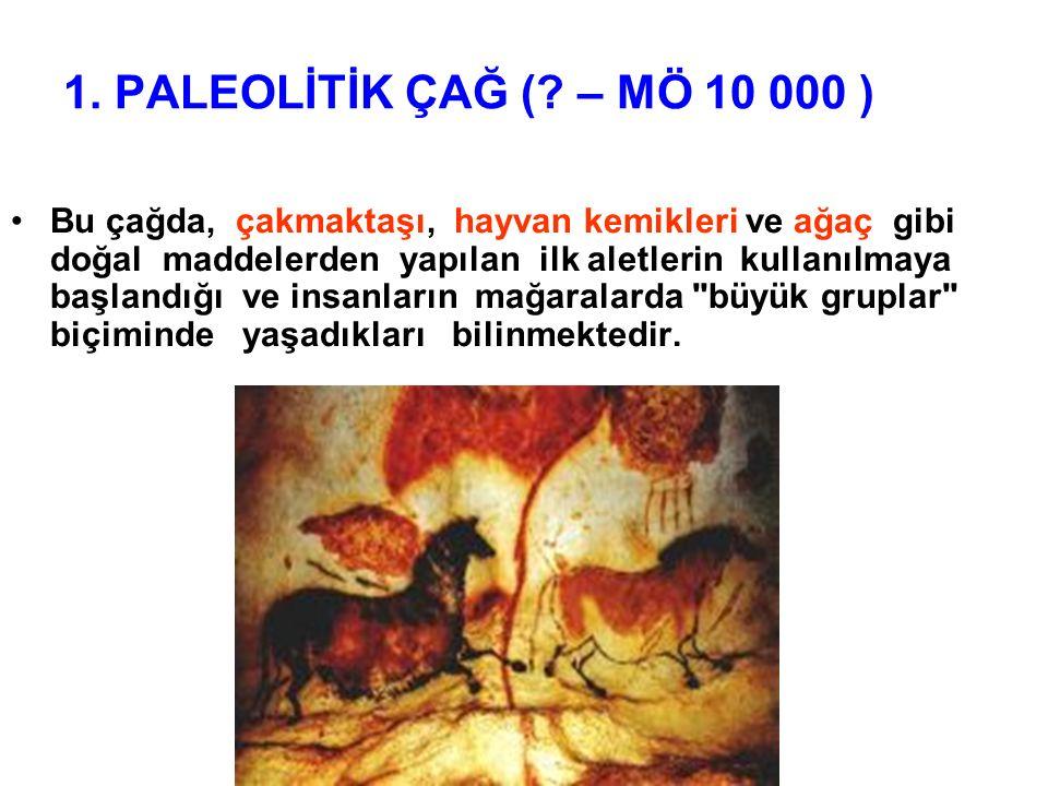 1. PALEOLİTİK ÇAĞ ( – MÖ 10 000 )