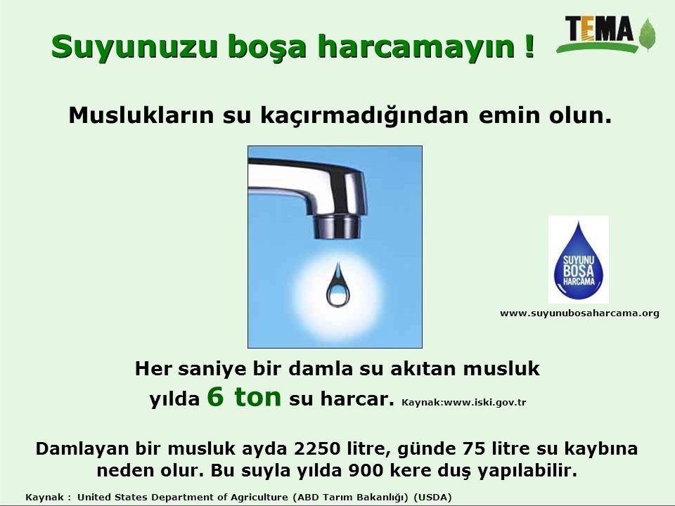 Suyunuzu boşa harcamayın !