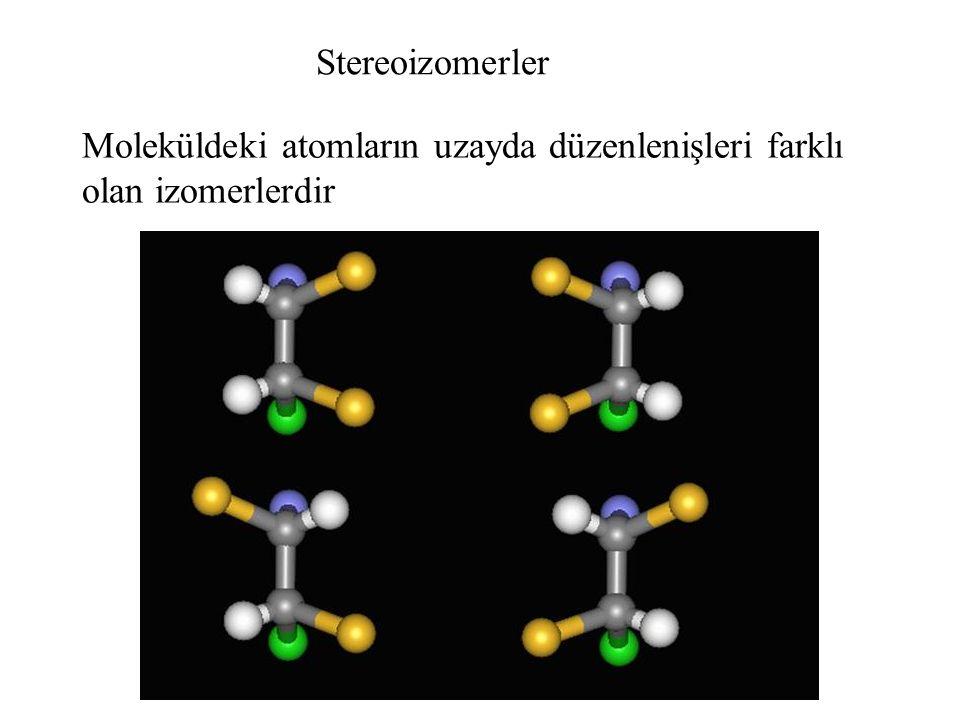 Stereoizomerler Moleküldeki atomların uzayda düzenlenişleri farklı olan izomerlerdir