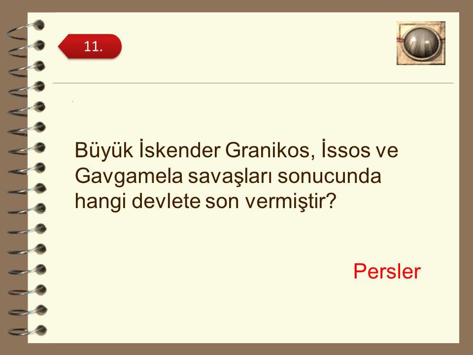 11. . Büyük İskender Granikos, İssos ve Gavgamela savaşları sonucunda hangi devlete son vermiştir
