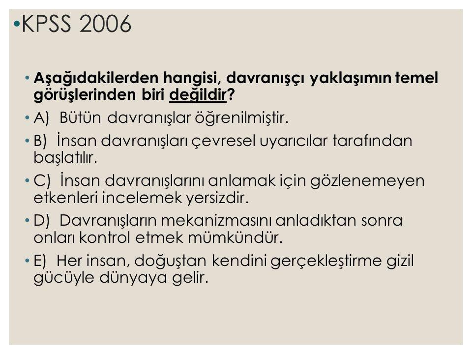 KPSS 2006 Aşağıdakilerden hangisi, davranışçı yaklaşımın temel görüşlerinden biri değildir A) Bütün davranışlar öğrenilmiştir.