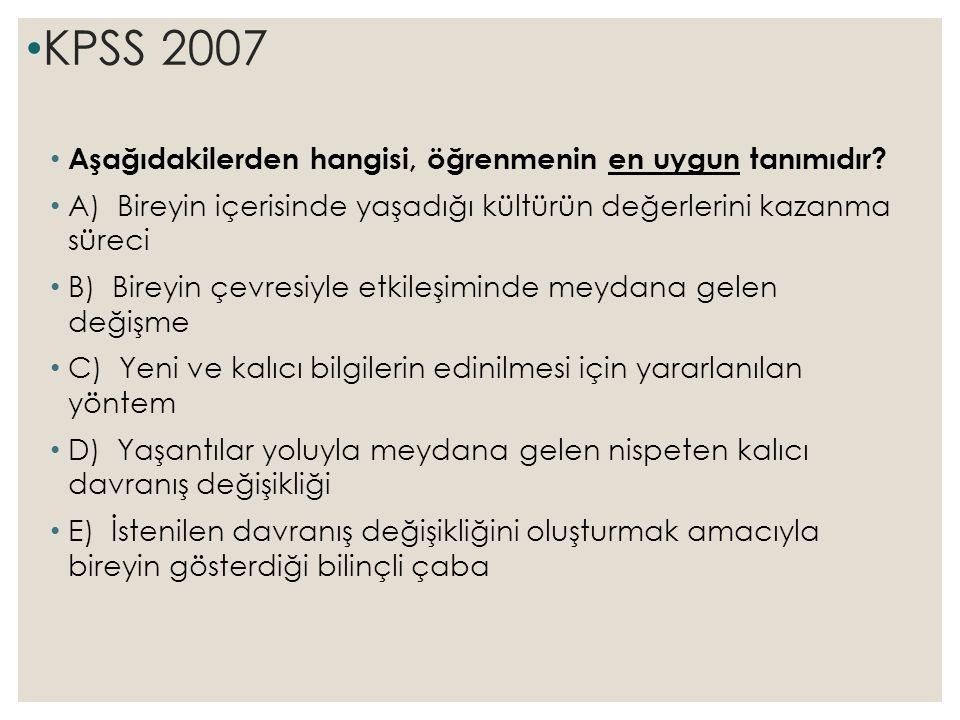 KPSS 2007 Aşağıdakilerden hangisi, öğrenmenin en uygun tanımıdır