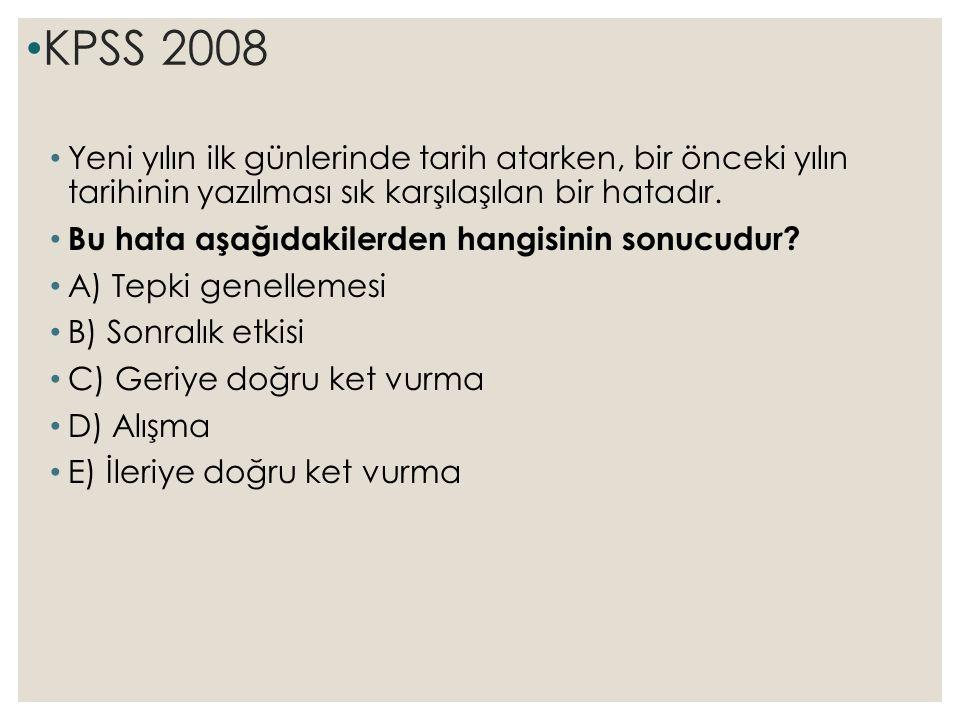 KPSS 2008 Yeni yılın ilk günlerinde tarih atarken, bir önceki yılın tarihinin yazılması sık karşılaşılan bir hatadır.