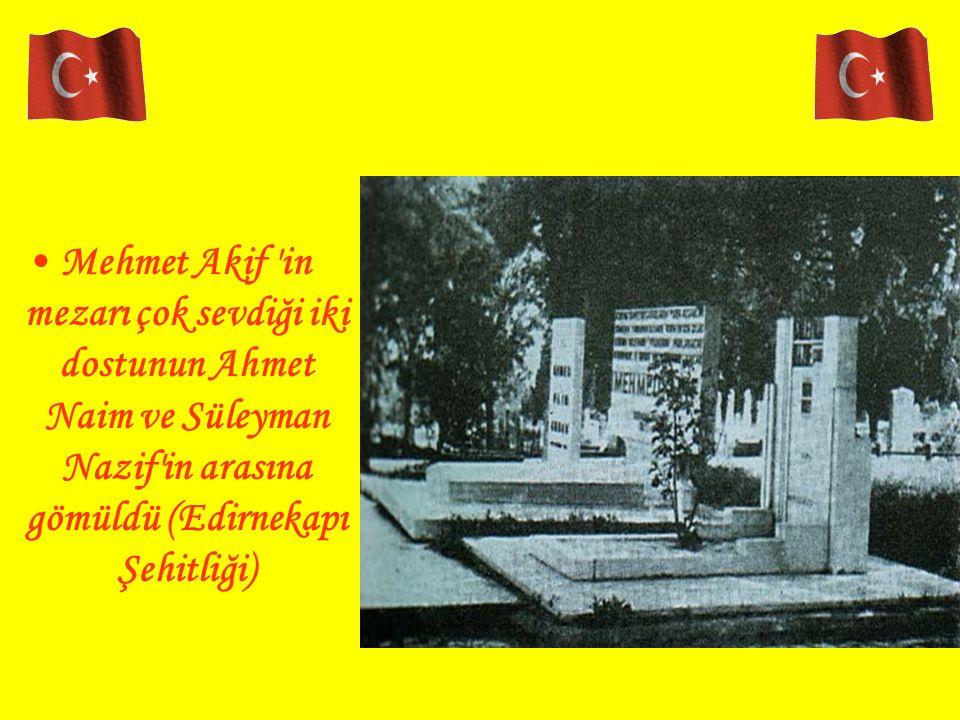 Mehmet Akif in mezarı çok sevdiği iki dostunun Ahmet Naim ve Süleyman Nazif in arasına gömüldü (Edirnekapı Şehitliği)