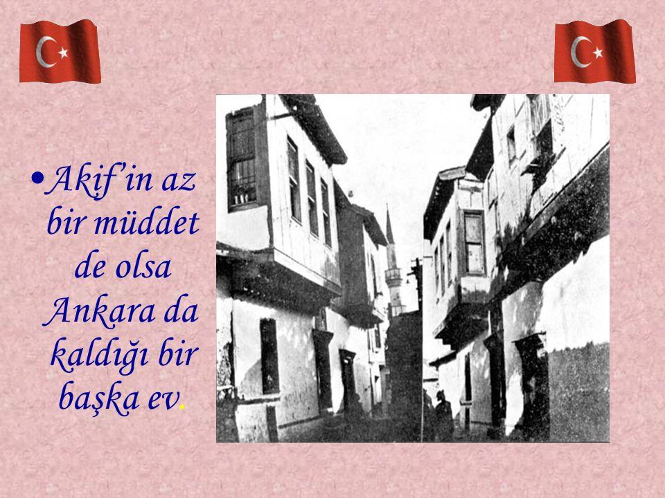 Akif'in az bir müddet de olsa Ankara da kaldığı bir başka ev.