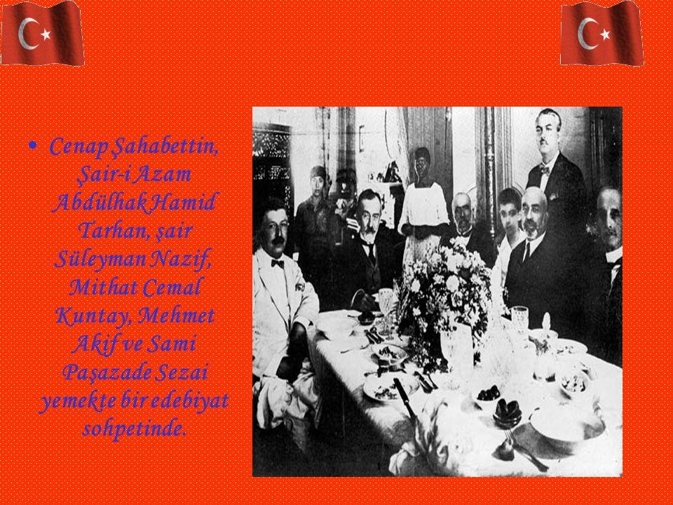 Cenap Şahabettin, Şair-i Azam Abdülhak Hamid Tarhan, şair Süleyman Nazif, Mithat Cemal Kuntay, Mehmet Akif ve Sami Paşazade Sezai yemekte bir edebiyat sohpetinde.