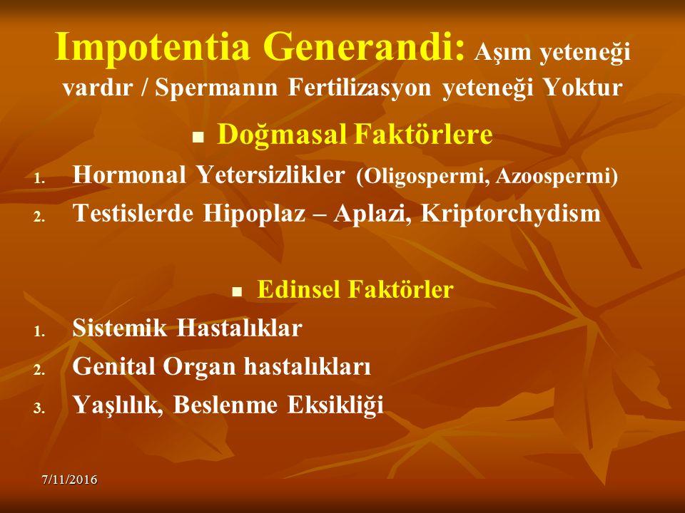 Impotentia Generandi: Aşım yeteneği vardır / Spermanın Fertilizasyon yeteneği Yoktur