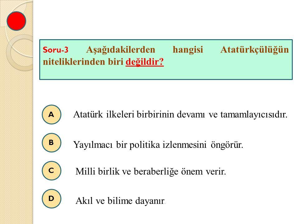 Atatürk ilkeleri birbirinin devamı ve tamamlayıcısıdır.
