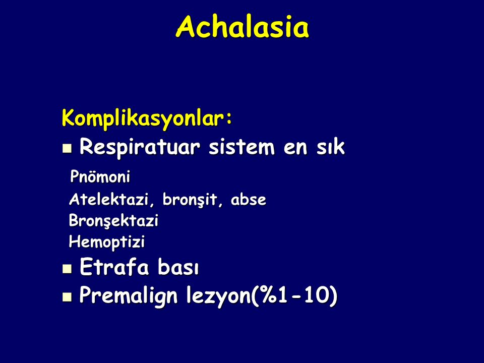 Achalasia Komplikasyonlar: Respiratuar sistem en sık Pnömoni