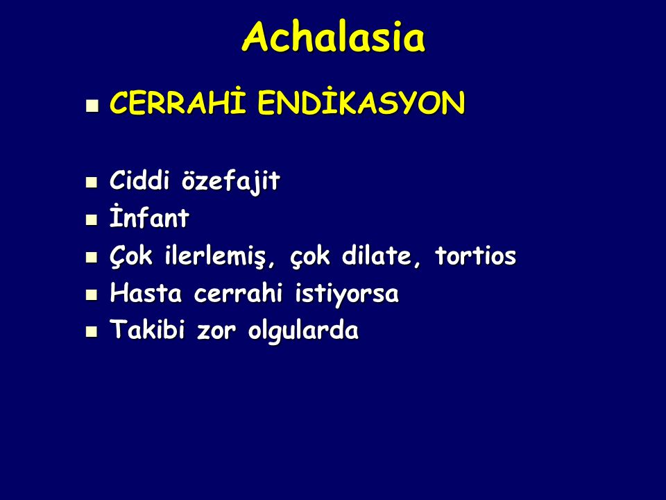 Achalasia CERRAHİ ENDİKASYON Ciddi özefajit İnfant