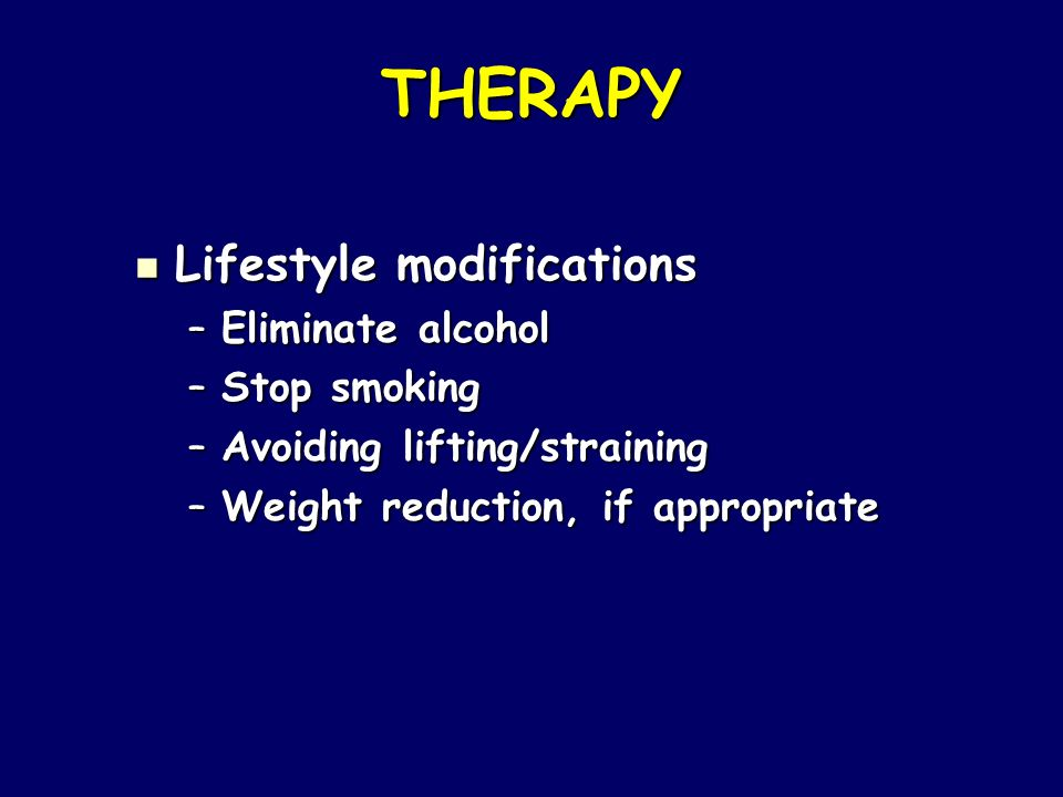 THERAPY Lifestyle modifications Eliminate alcohol Stop smoking