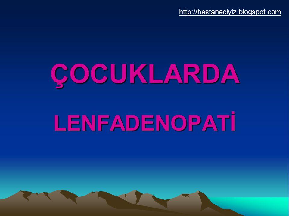 http://hastaneciyiz.blogspot.com ÇOCUKLARDA LENFADENOPATİ