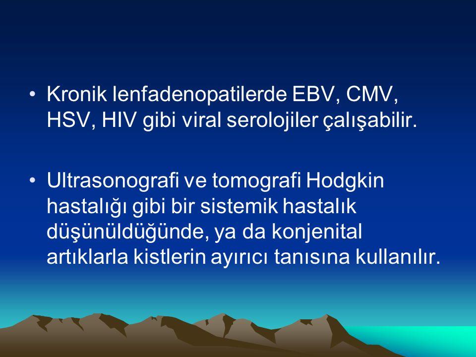 Kronik lenfadenopatilerde EBV, CMV, HSV, HIV gibi viral serolojiler çalışabilir.