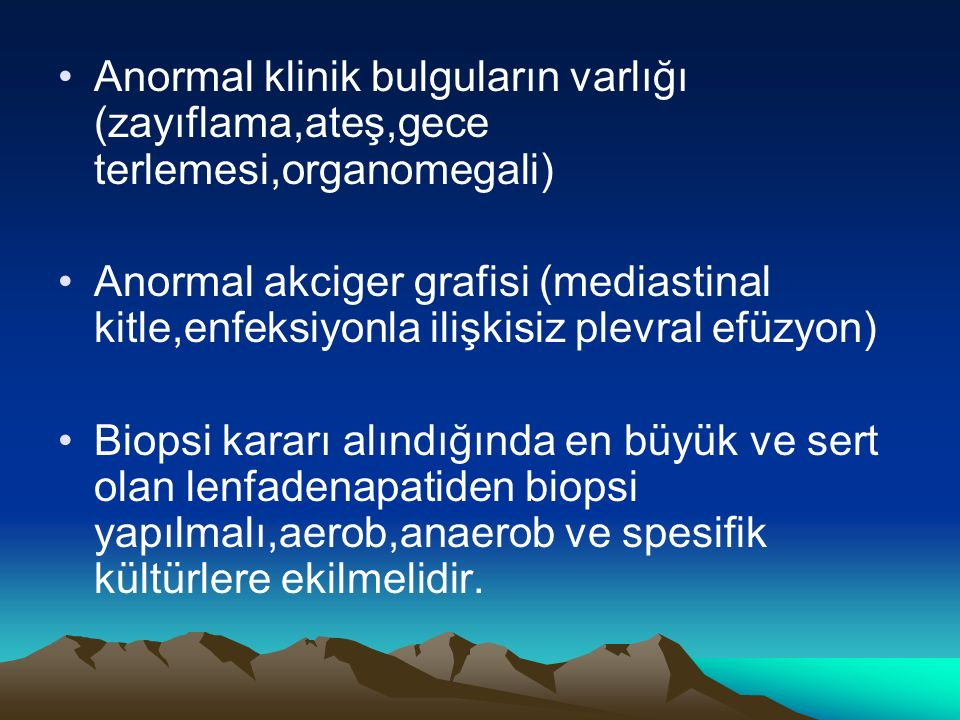 Anormal klinik bulguların varlığı (zayıflama,ateş,gece terlemesi,organomegali)