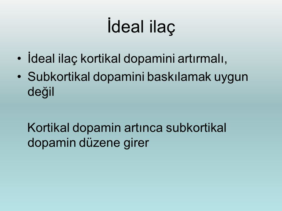 İdeal ilaç İdeal ilaç kortikal dopamini artırmalı,