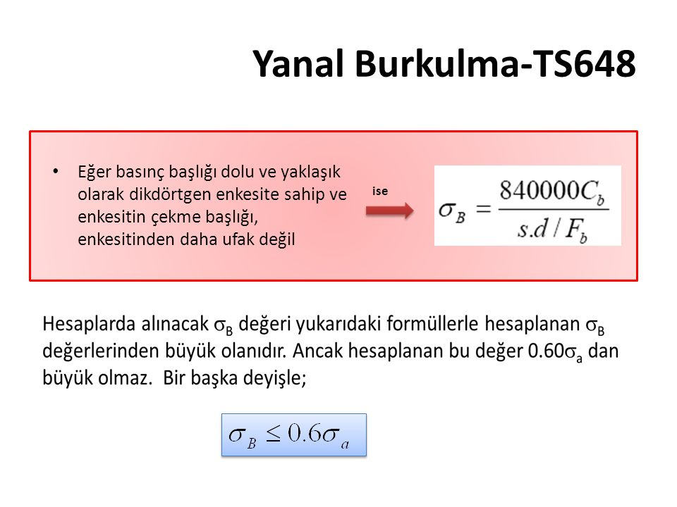 Yanal Burkulma-TS648 Eğer basınç başlığı dolu ve yaklaşık olarak dikdörtgen enkesite sahip ve enkesitin çekme başlığı, enkesitinden daha ufak değil.