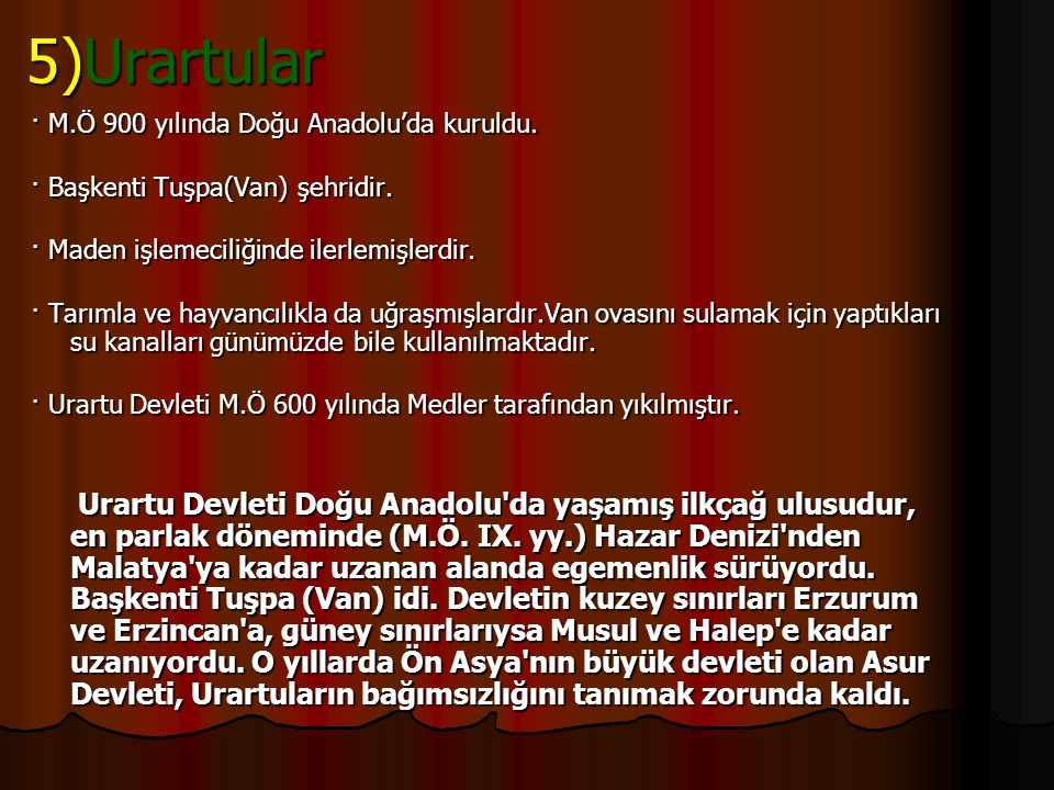 5)Urartular · M.Ö 900 yılında Doğu Anadolu'da kuruldu.
