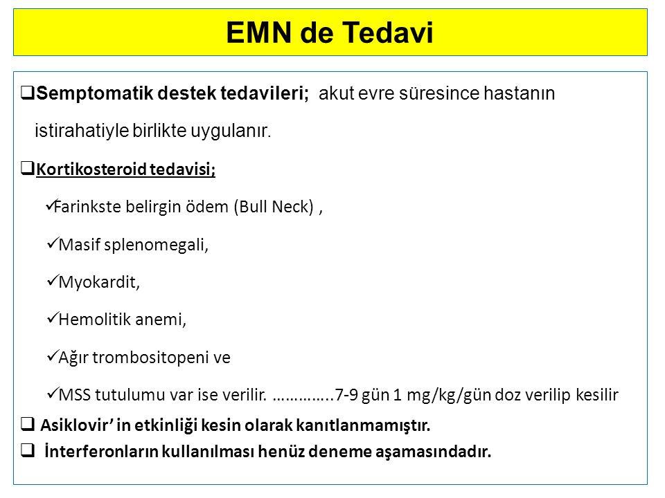 EMN de Tedavi Semptomatik destek tedavileri; akut evre süresince hastanın. istirahatiyle birlikte uygulanır.