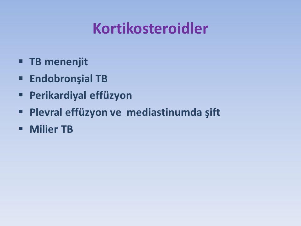 Kortikosteroidler TB menenjit Endobronşial TB Perikardiyal effüzyon
