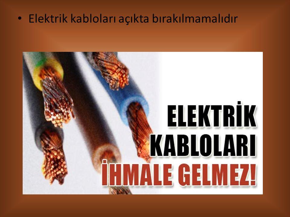 Elektrik kabloları açıkta bırakılmamalıdır