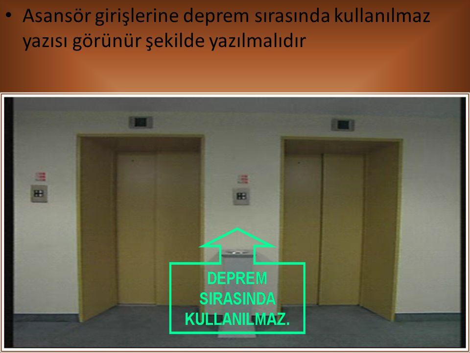 Asansör girişlerine deprem sırasında kullanılmaz yazısı görünür şekilde yazılmalıdır