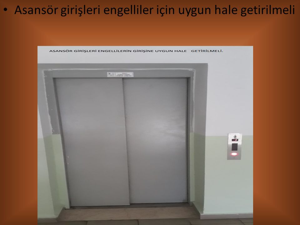 Asansör girişleri engelliler için uygun hale getirilmeli