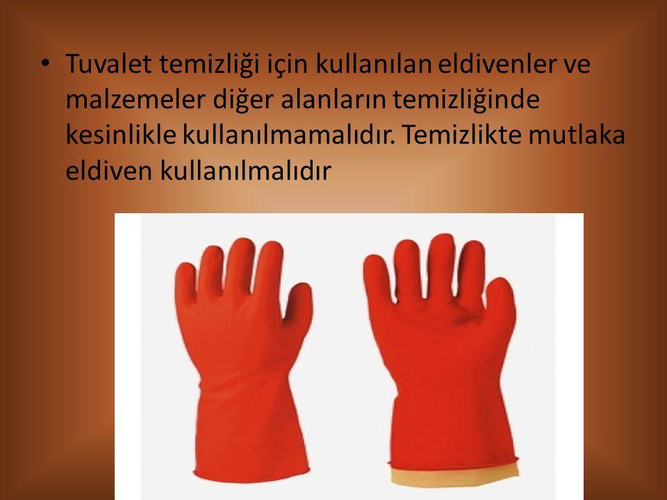 Tuvalet temizliği için kullanılan eldivenler ve malzemeler diğer alanların temizliğinde kesinlikle kullanılmamalıdır.
