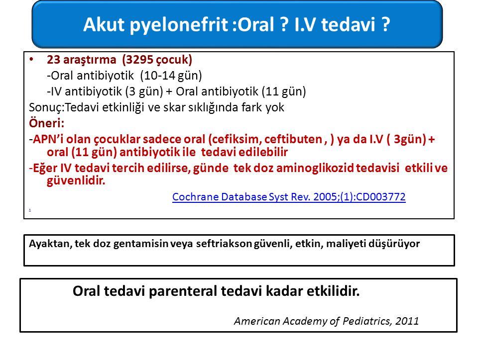 Akut pyelonefrit :Oral I.V tedavi