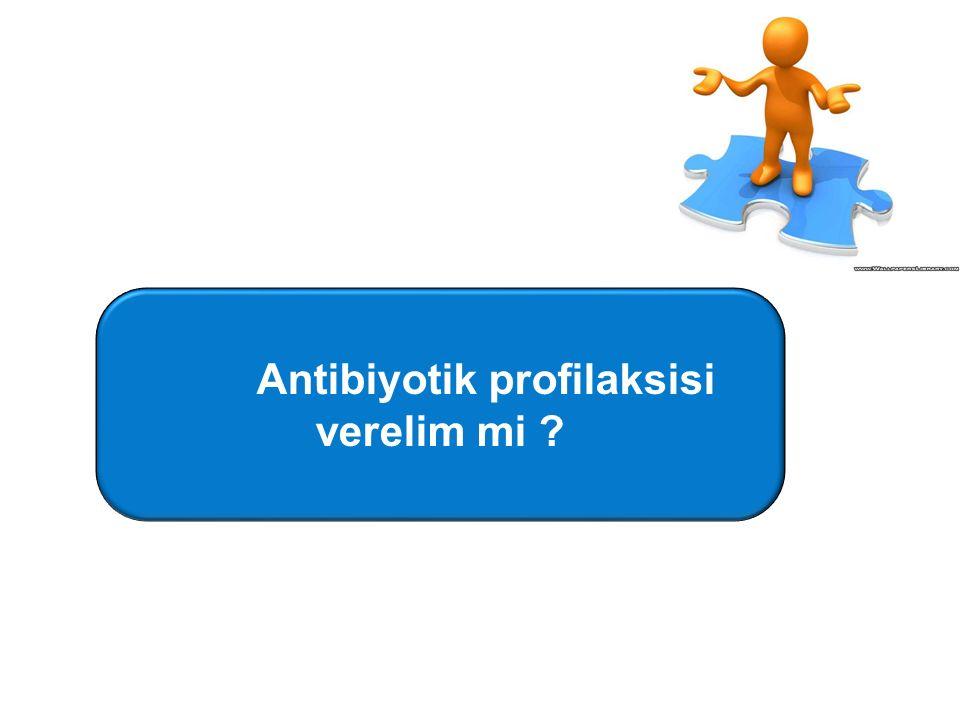 Antibiyotik profilaksisi verelim mi