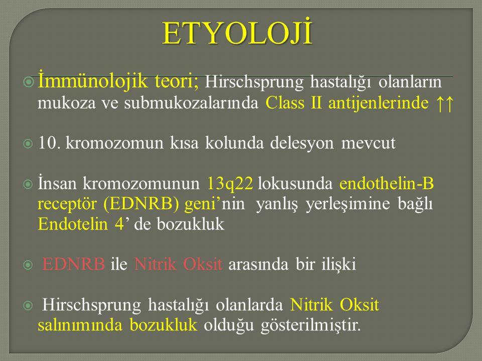 ETYOLOJİ İmmünolojik teori; Hirschsprung hastalığı olanların mukoza ve submukozalarında Class II antijenlerinde ↑↑