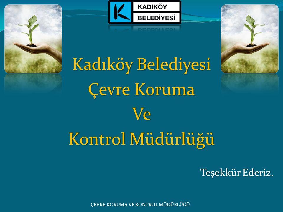 Kadıköy Belediyesi Çevre Koruma Ve Kontrol Müdürlüğü Teşekkür Ederiz.
