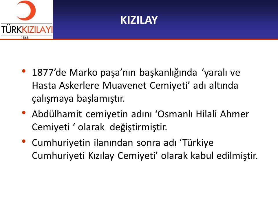 KIZILAY 1877'de Marko paşa'nın başkanlığında 'yaralı ve Hasta Askerlere Muavenet Cemiyeti' adı altında çalışmaya başlamıştır.