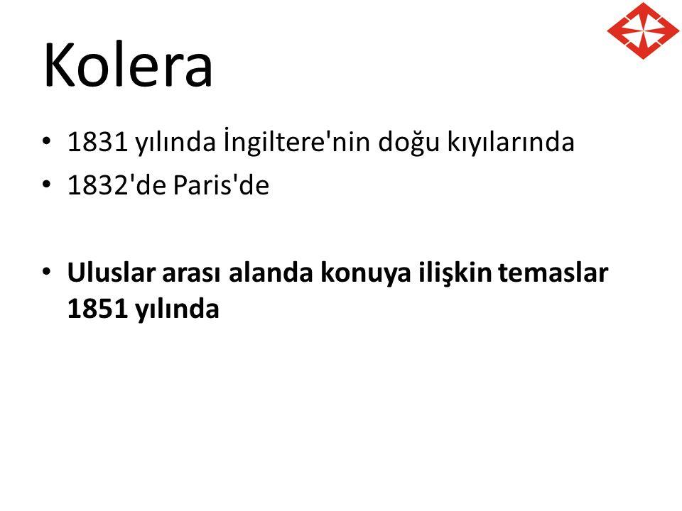 Kolera 1831 yılında İngiltere nin doğu kıyılarında 1832 de Paris de