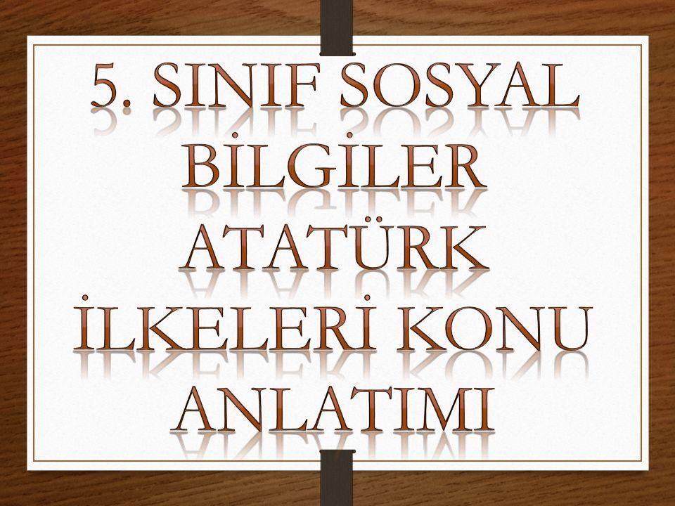 5. SINIF SOSYAL BİLGİLER ATATÜRK İLKELERİ KONU ANLATIMI