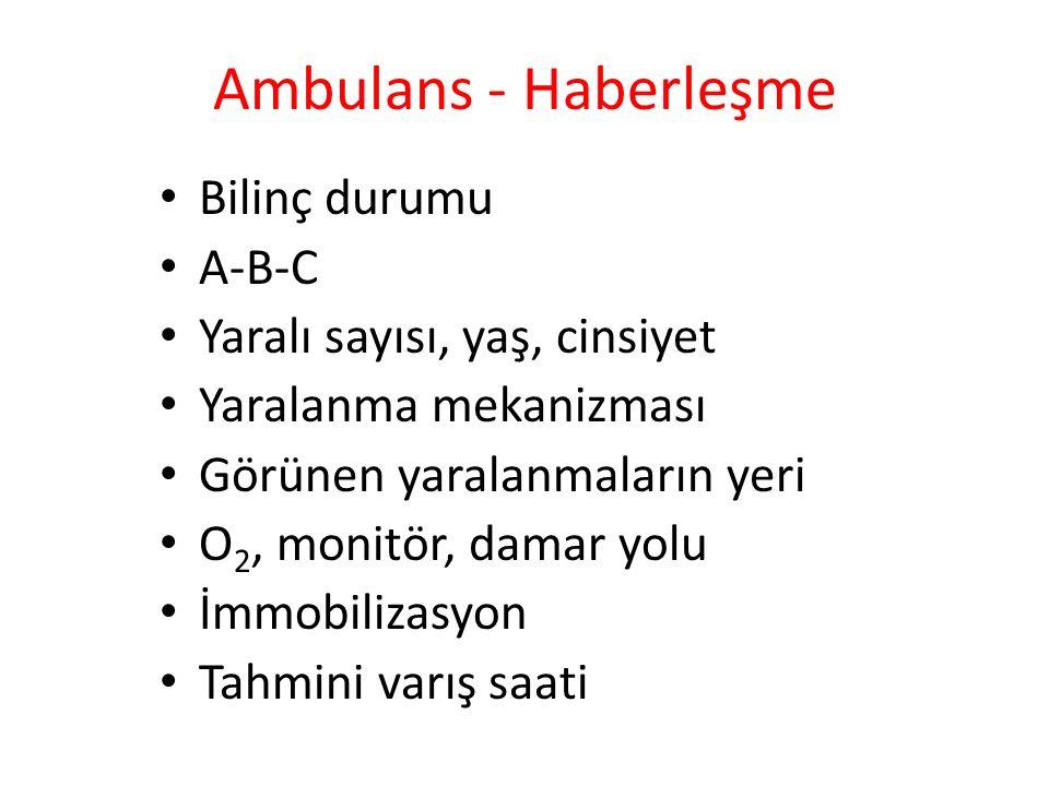Ambulans - Haberleşme Bilinç durumu A-B-C Yaralı sayısı, yaş, cinsiyet