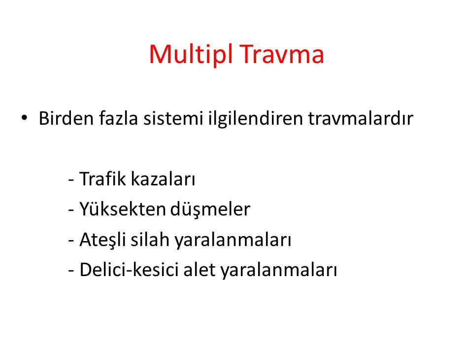 Multipl Travma Birden fazla sistemi ilgilendiren travmalardır