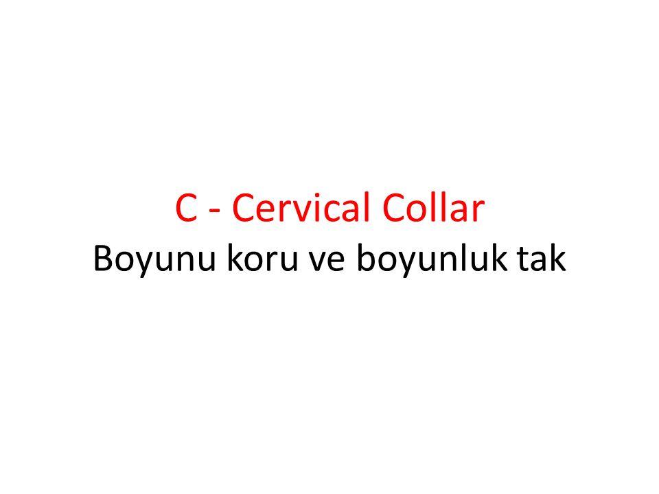 C - Cervical Collar Boyunu koru ve boyunluk tak
