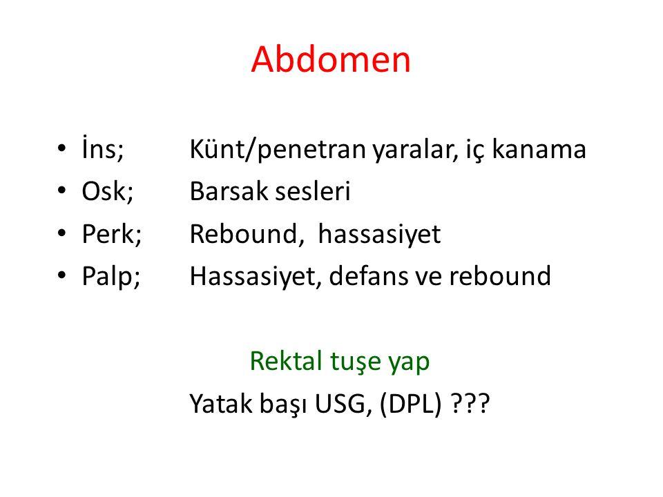 Abdomen İns; Künt/penetran yaralar, iç kanama Osk; Barsak sesleri