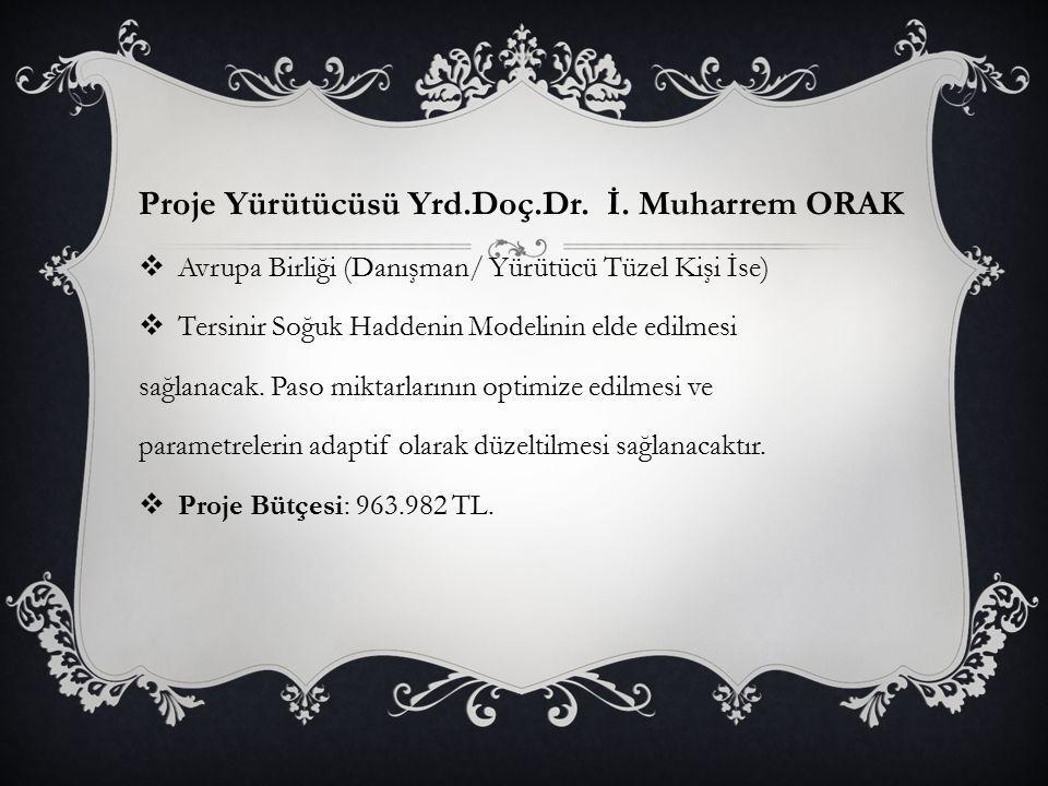 Proje Yürütücüsü Yrd.Doç.Dr. İ. Muharrem ORAK