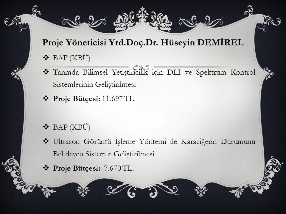 Proje Yöneticisi Yrd.Doç.Dr. Hüseyin DEMİREL