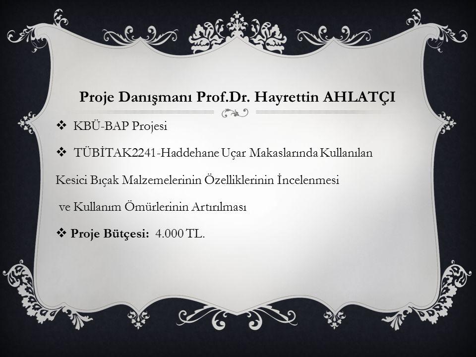 Proje Danışmanı Prof.Dr. Hayrettin AHLATÇI