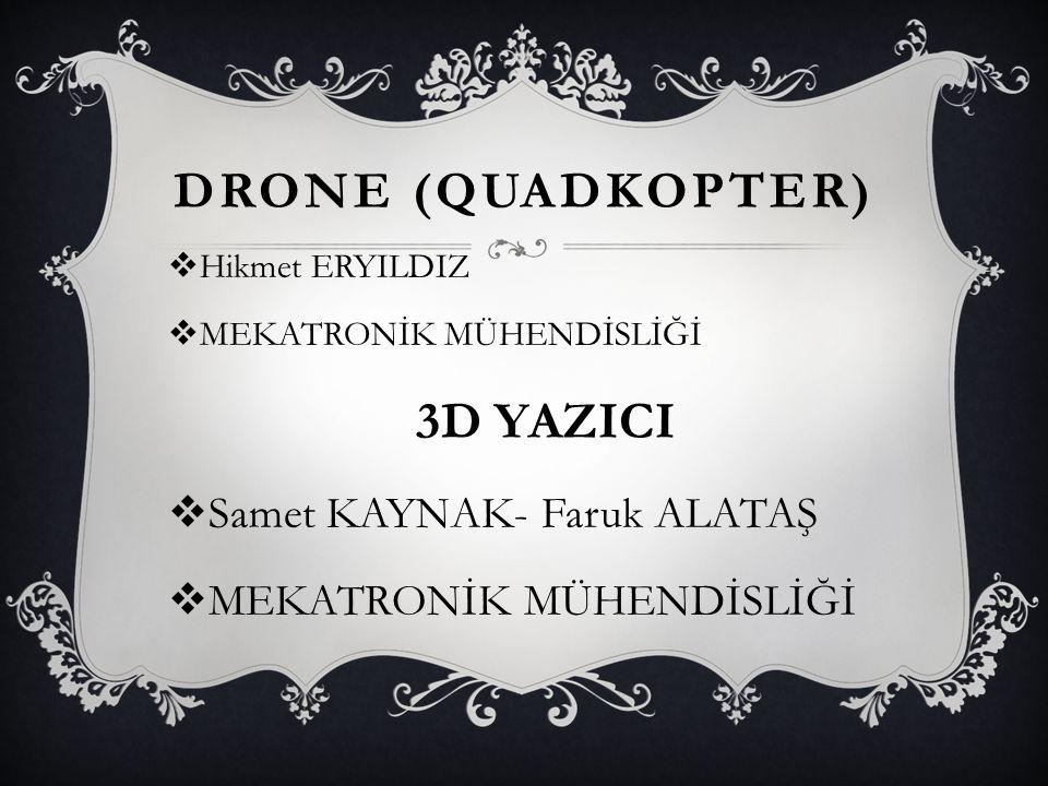 Drone (Quadkopter) 3D YAZICI Samet KAYNAK- Faruk ALATAŞ