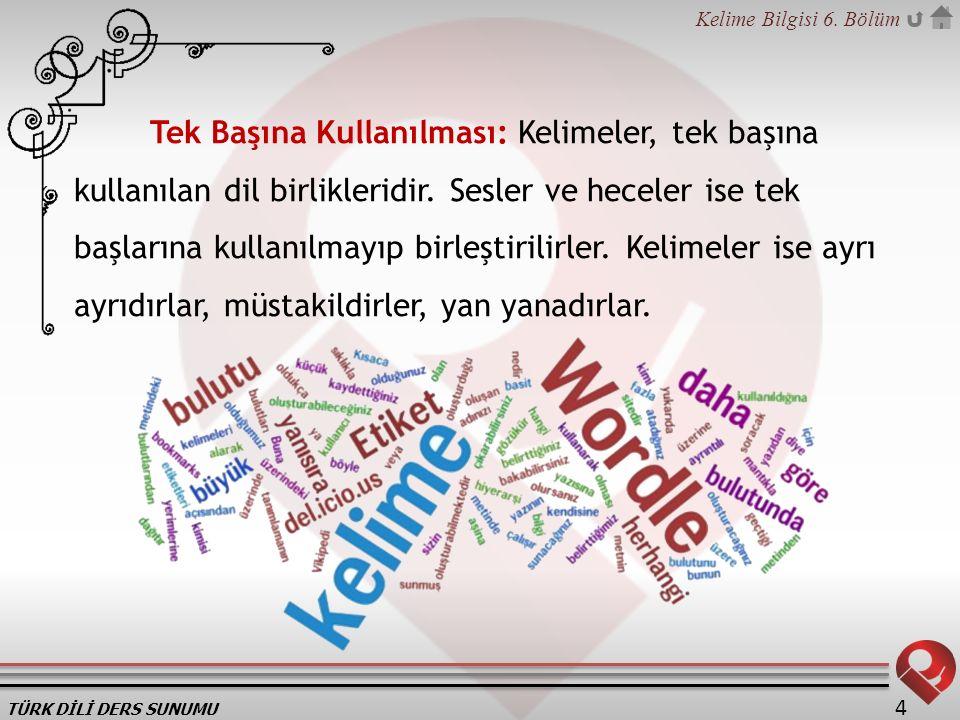 Tek Başına Kullanılması: Kelimeler, tek başına kullanılan dil birlikleridir.