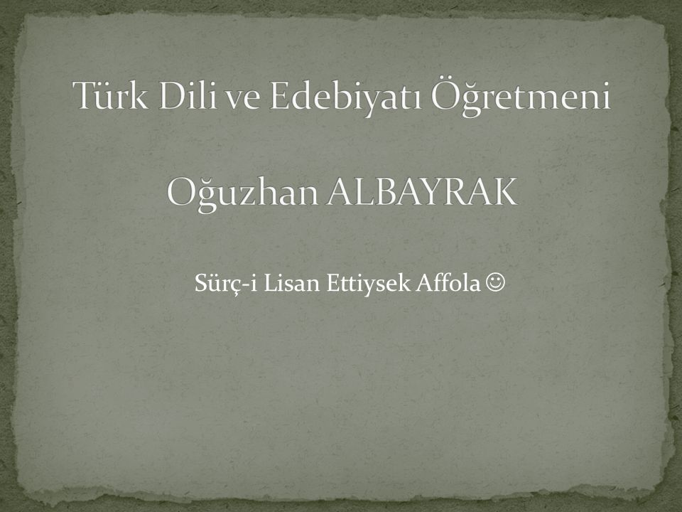 Türk Dili ve Edebiyatı Öğretmeni Oğuzhan ALBAYRAK