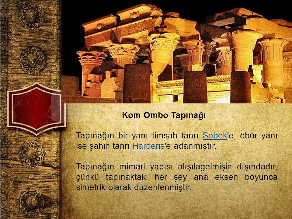 Kom Ombo Tapınağı Tapınağın bir yanı timsah tanrı Sobek e, öbür yanı ise şahin tanrı Haroeris e adanmıştır.