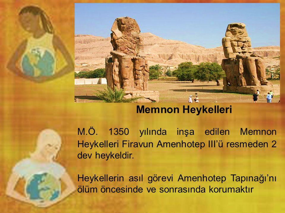 Memnon Heykelleri M.Ö. 1350 yılında inşa edilen Memnon Heykelleri Firavun Amenhotep III'ü resmeden 2 dev heykeldir.